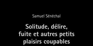 «Solitude, délire, fuite et autres petits plaisirs coupables» de Samuel Sénéchal. Photo: Gracieuseté de S. Sénéchal