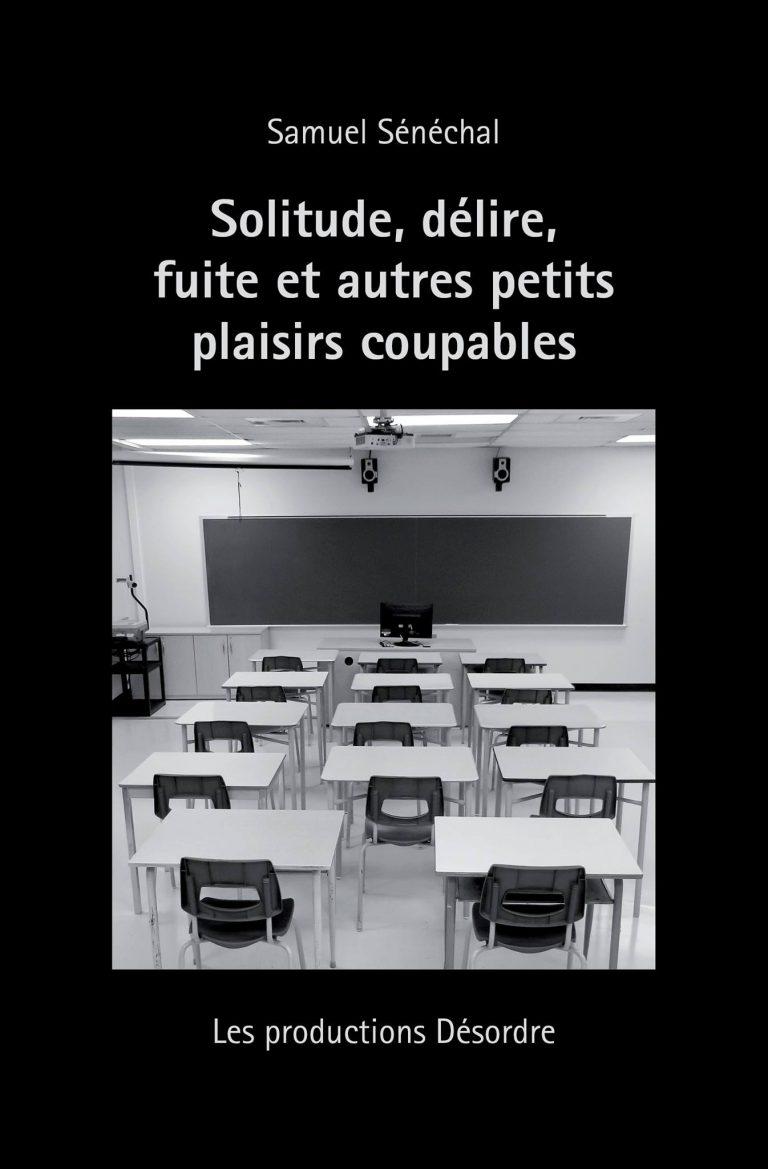 Un roman jeunesse sans en être un: «Solitude, délire, fuite et autres petits plaisirs coupables de Samuel Sénéchal»