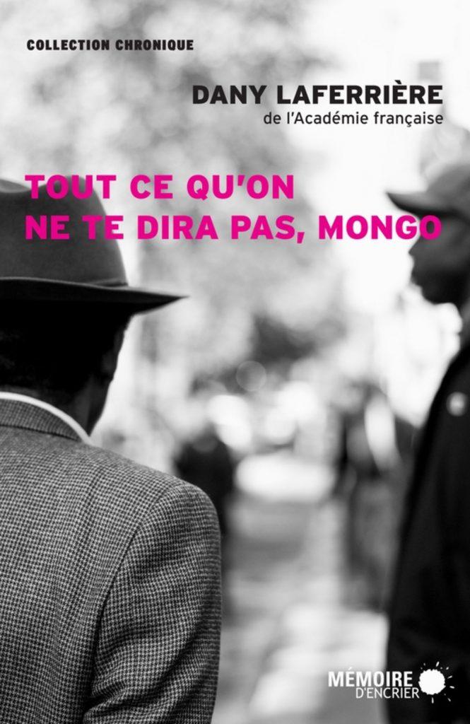 """Dany Laferrière, """"Tout ce qu'on ne te dira pas, Mongo"""", Montréal, Mémoire d'encrier, 2015, 296 pages."""