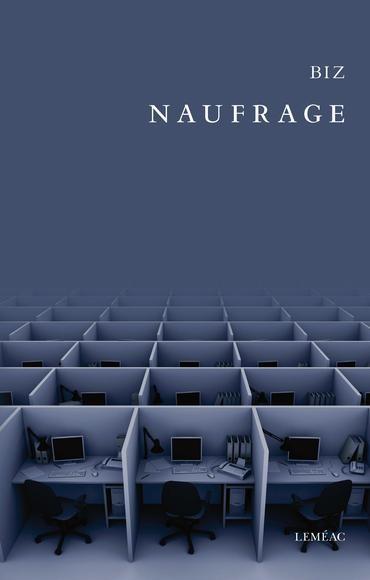 Biz, «Naufrage», Leméac, Montréal, 2016, 132 pages.