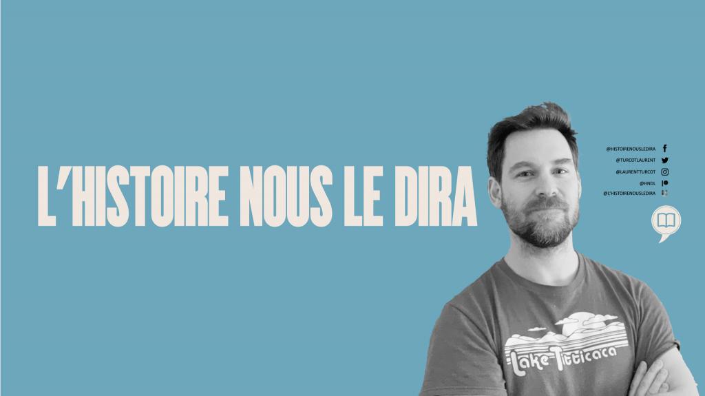 Laurent Turcot L'histoire nous le dira